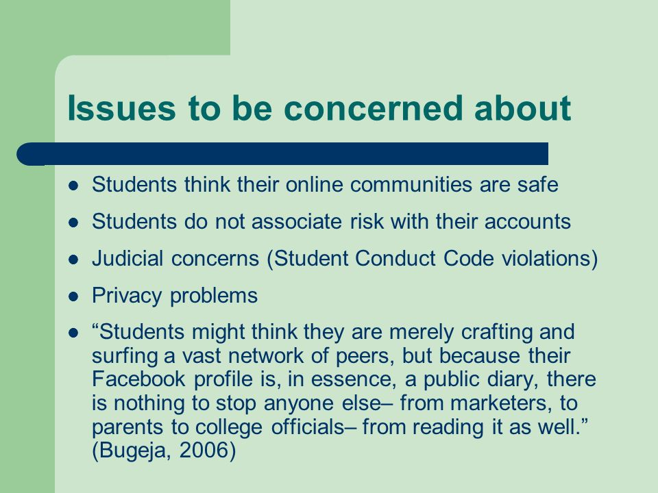 Issues to be concerned about Students think their online communities are safe Students do not associate risk with their accounts Judicial concerns (St