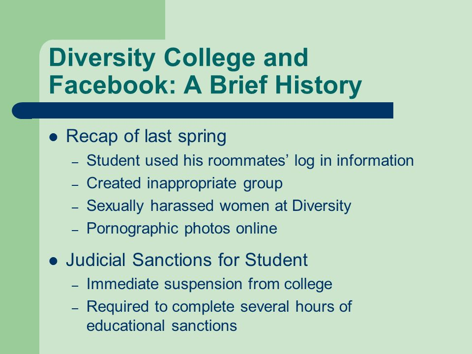 Diversity College and Facebook: A Brief History Recap of last spring – Student used his roommates log in information – Created inappropriate group – S