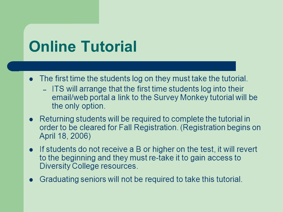 The first time the students log on they must take the tutorial. – ITS will arrange that the first time students log into their email/web portal a link