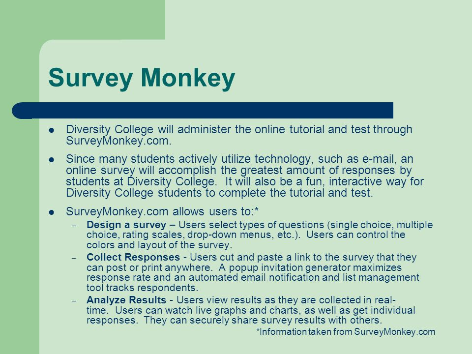 Survey Monkey Diversity College will administer the online tutorial and test through SurveyMonkey.com. Since many students actively utilize technology