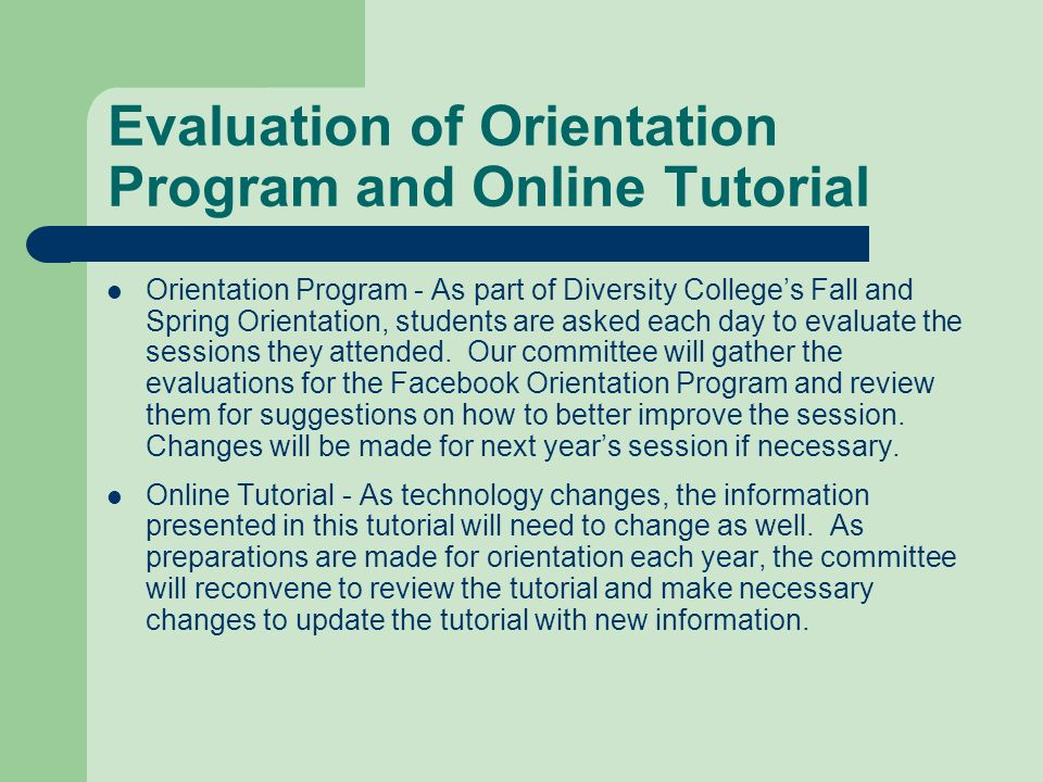 Evaluation of Orientation Program and Online Tutorial Orientation Program - As part of Diversity Colleges Fall and Spring Orientation, students are as