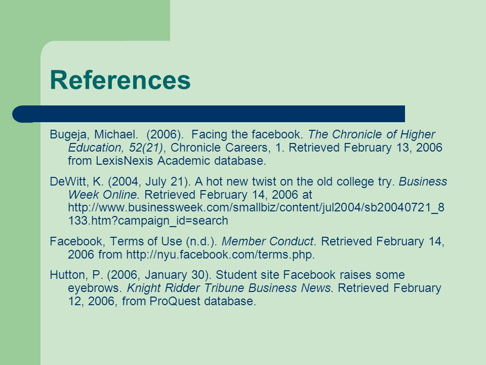 References Bugeja, Michael. (2006). Facing the facebook. The Chronicle of Higher Education, 52(21), Chronicle Careers, 1. Retrieved February 13, 2006