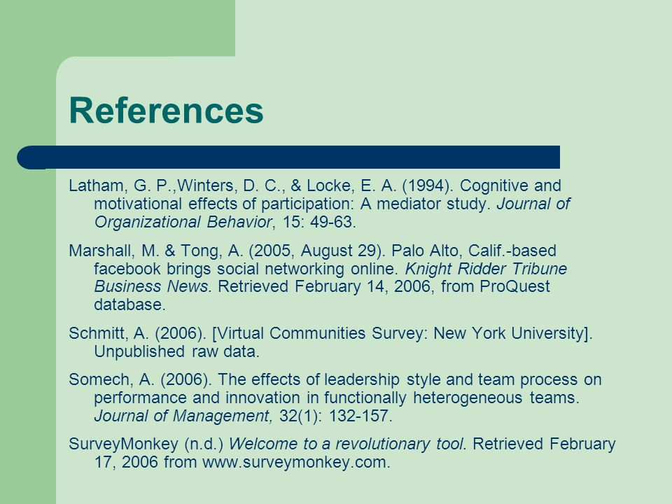 References Latham, G. P.,Winters, D. C., & Locke, E. A. (1994). Cognitive and motivational effects of participation: A mediator study. Journal of Orga
