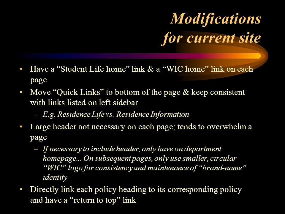 Modifications for current site Have a Student Life home link & a WIC home link on each page Move Quick Links to bottom of the page & keep consistent with links listed on left sidebar –E.g.