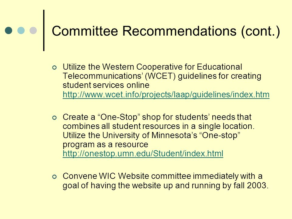 Committee Recommendations (cont.) Utilize the Western Cooperative for Educational Telecommunications (WCET) guidelines for creating student services o