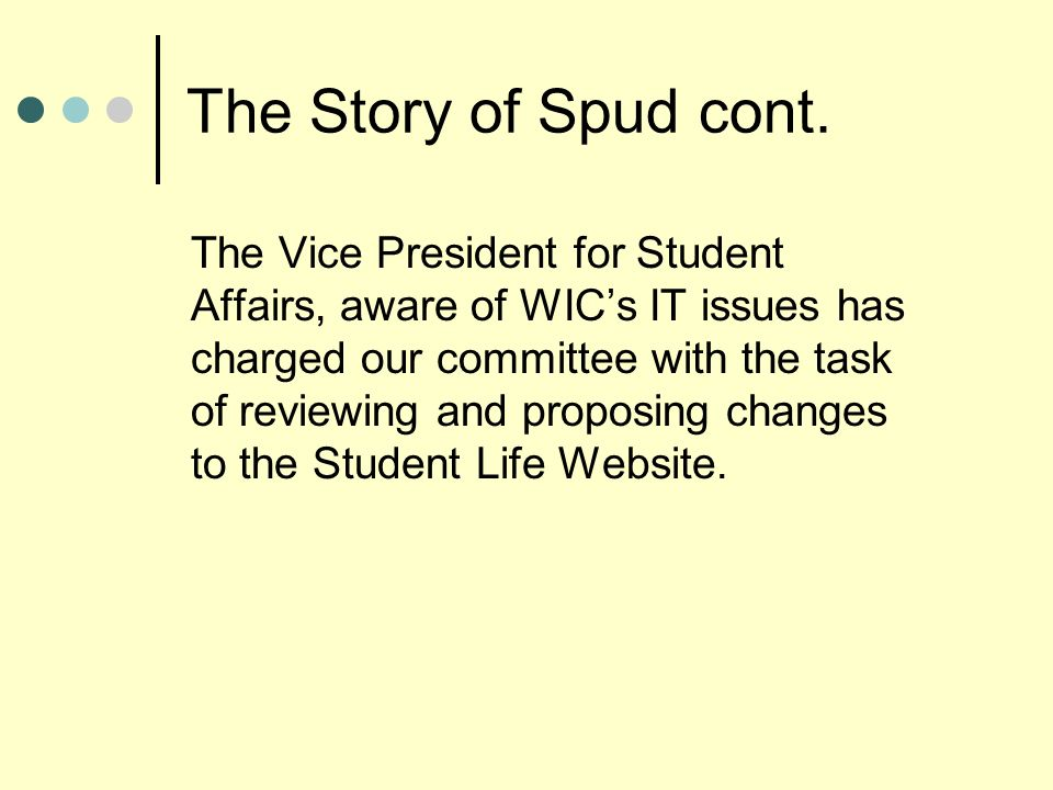 The Story of Spud cont. The Vice President for Student Affairs, aware of WICs IT issues has charged our committee with the task of reviewing and propo