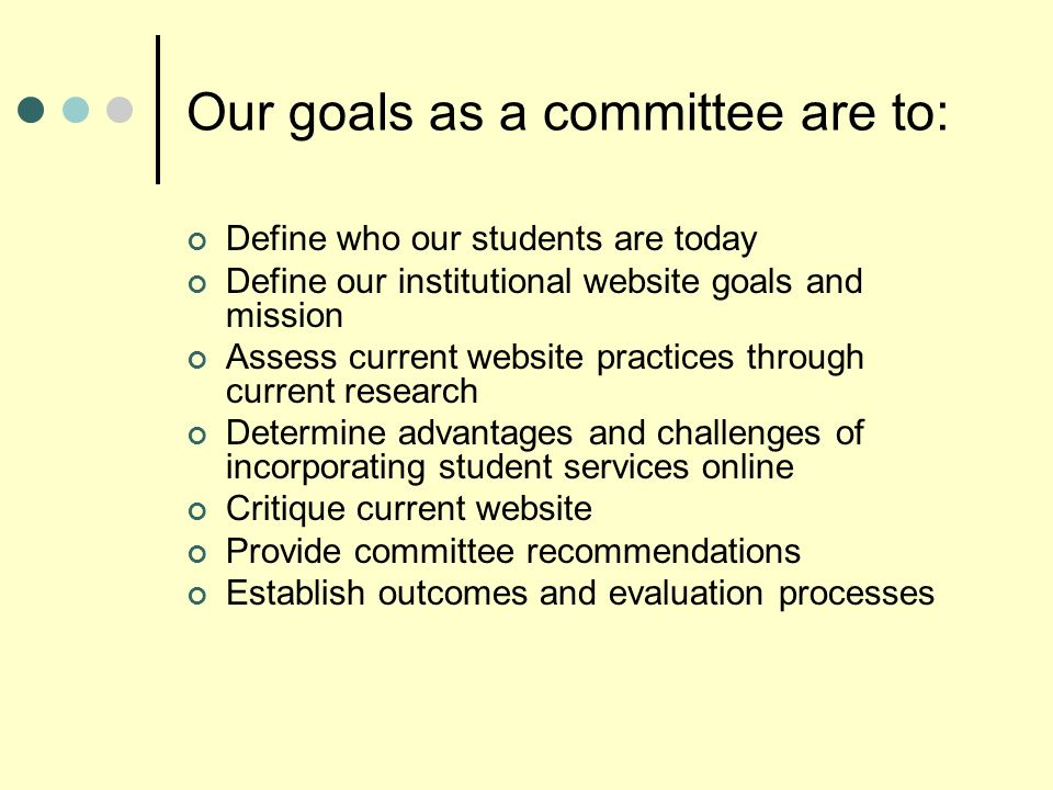 Our goals as a committee are to: Define who our students are today Define our institutional website goals and mission Assess current website practices