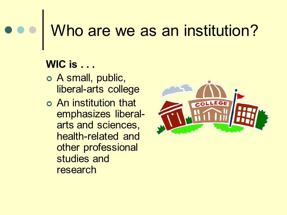 Who are we as an institution. WIC is...