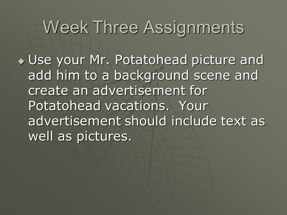 Week Three Assignments Use your Mr.