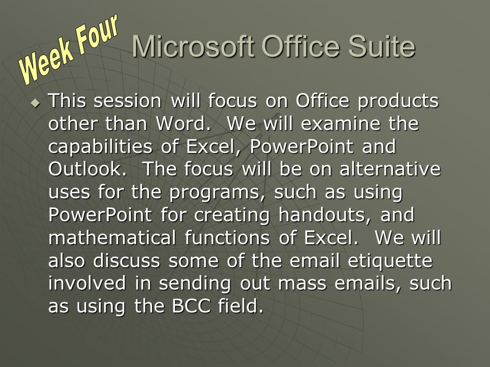Microsoft Office Suite This session will focus on Office products other than Word.