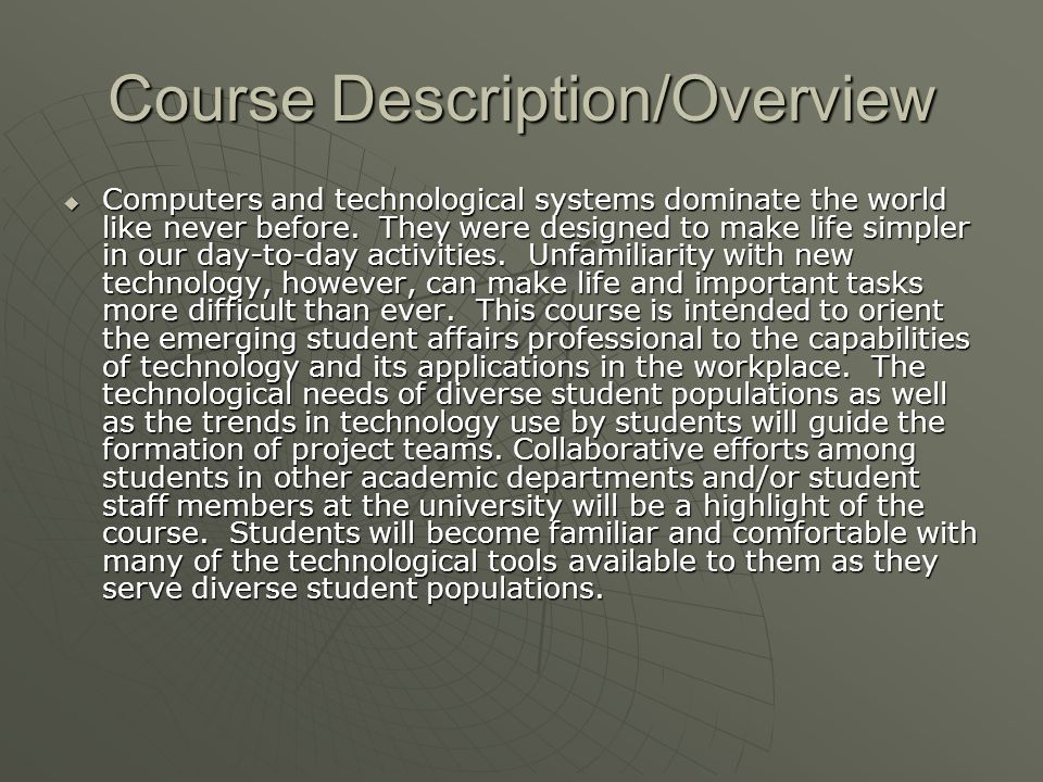 Course Description/Overview Computers and technological systems dominate the world like never before.