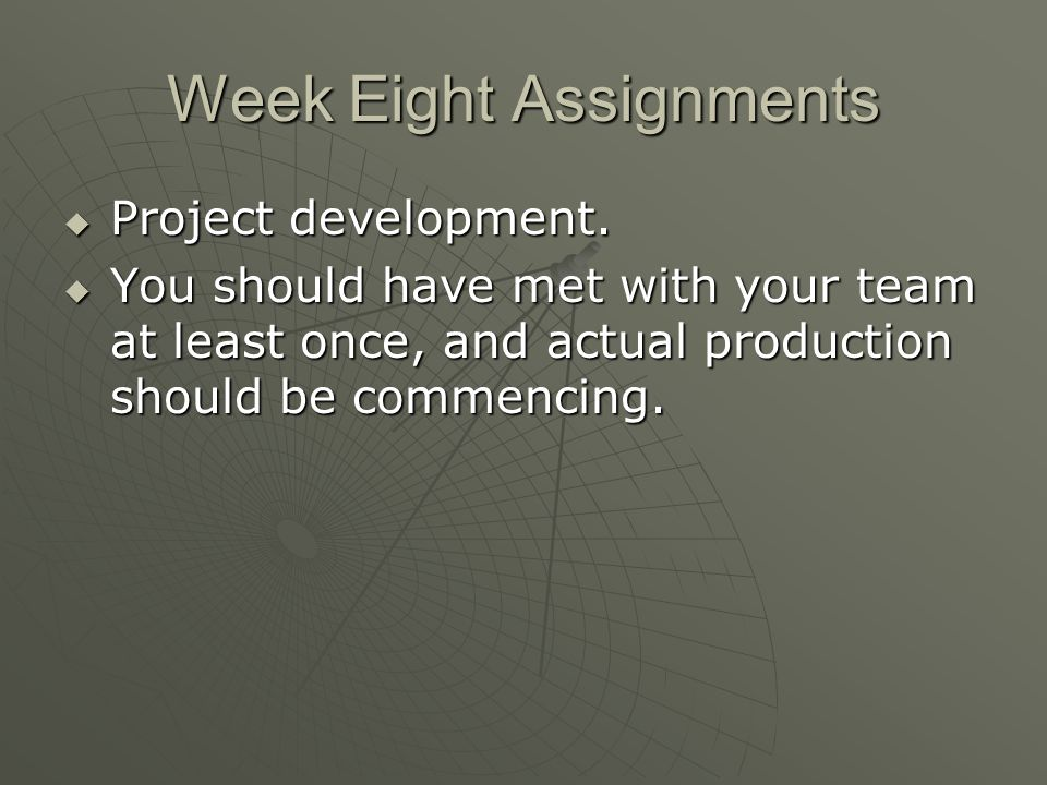 Week Eight Assignments Project development. Project development.