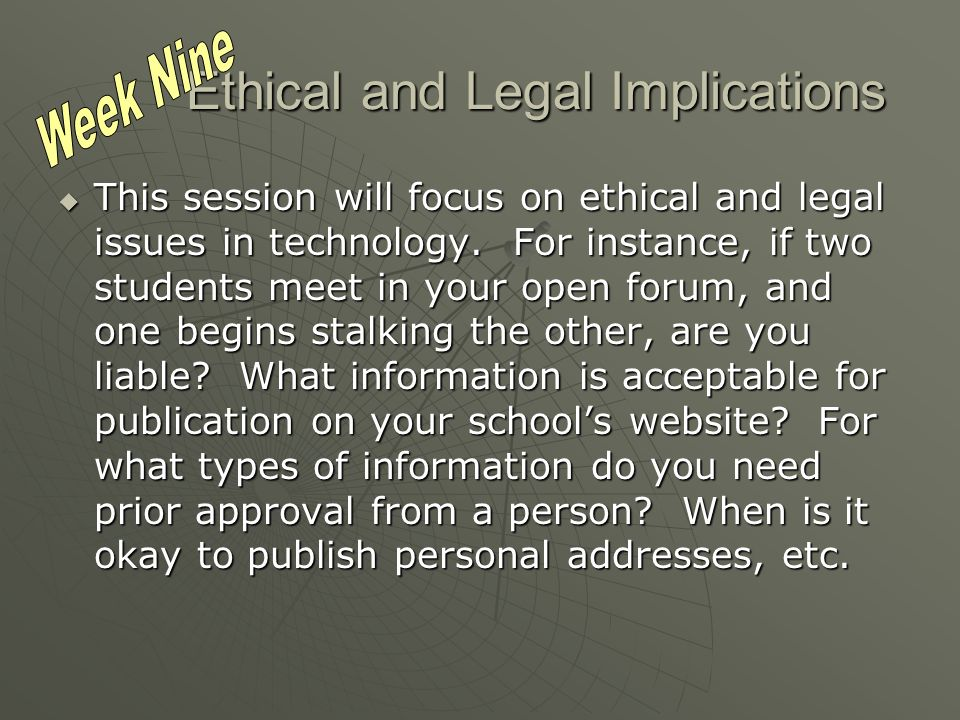 Ethical and Legal Implications This session will focus on ethical and legal issues in technology.