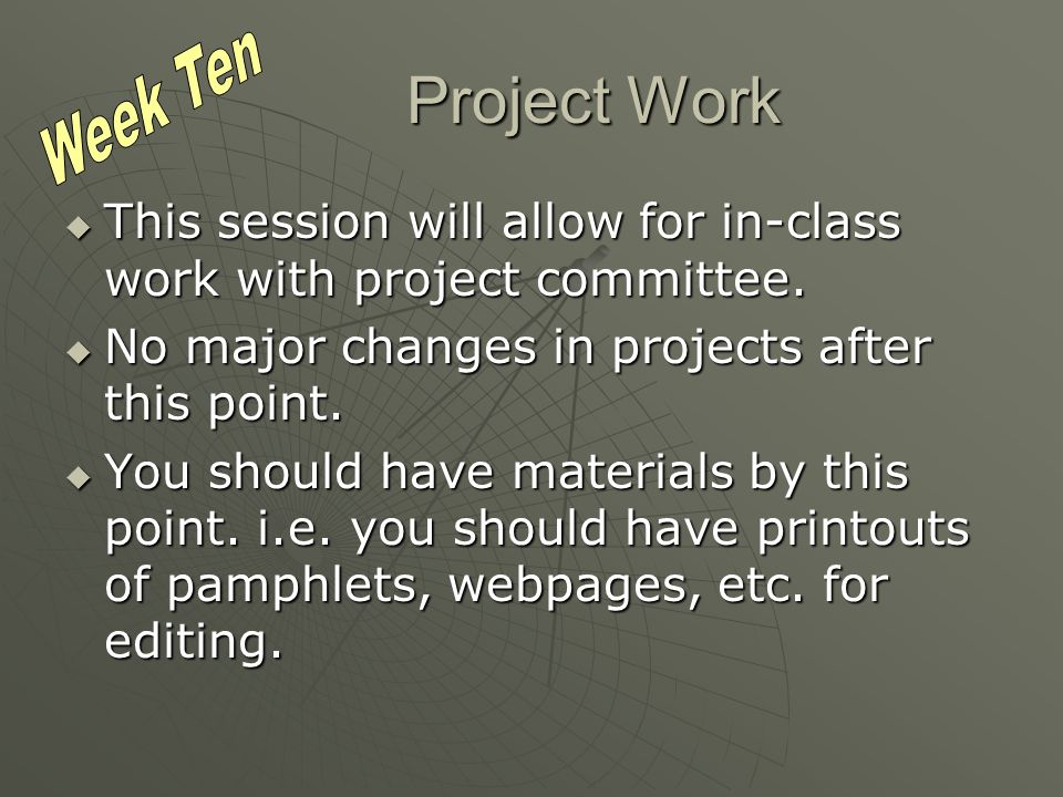 Project Work This session will allow for in-class work with project committee.