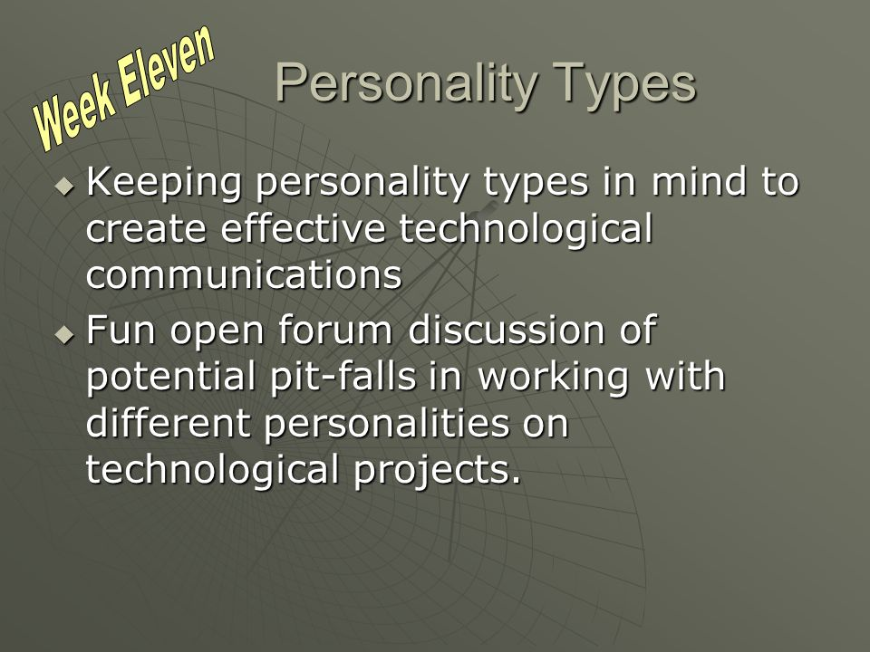 Personality Types Keeping personality types in mind to create effective technological communications Keeping personality types in mind to create effective technological communications Fun open forum discussion of potential pit-falls in working with different personalities on technological projects.