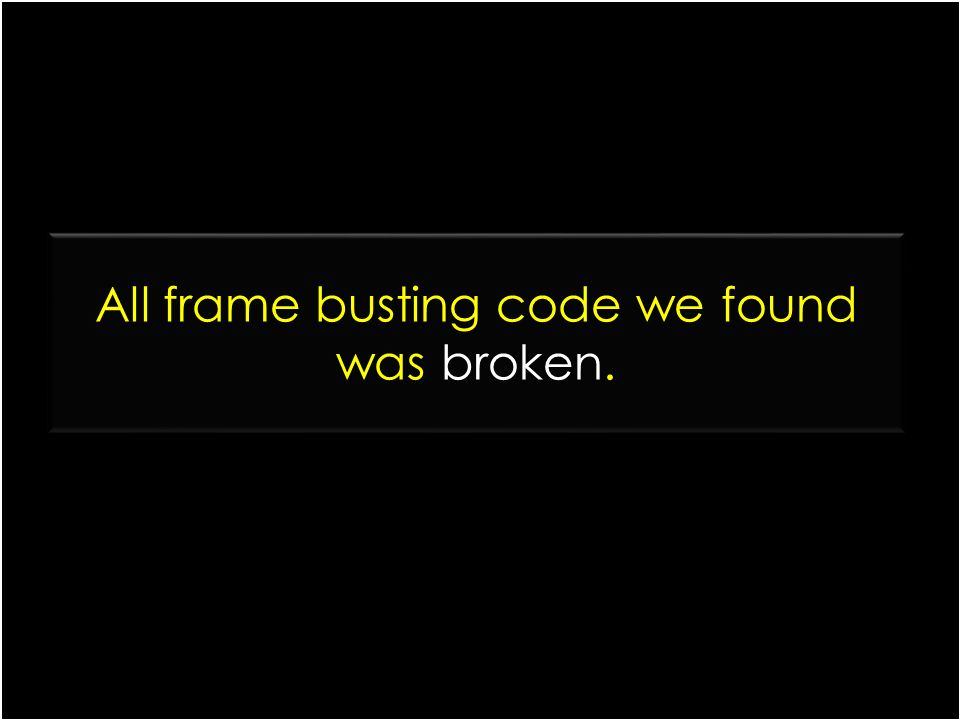 All frame busting code we found was broken.