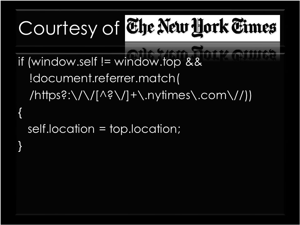 Courtesy of if (window.self != window.top && !document.referrer.match( /https?:\/\/[^?\/]+\.nytimes\.com\//)) { self.location = top.location; } if (wi