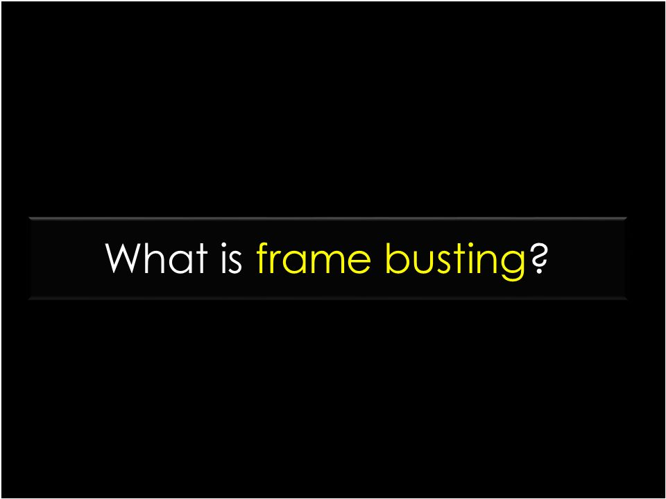 What is frame busting?