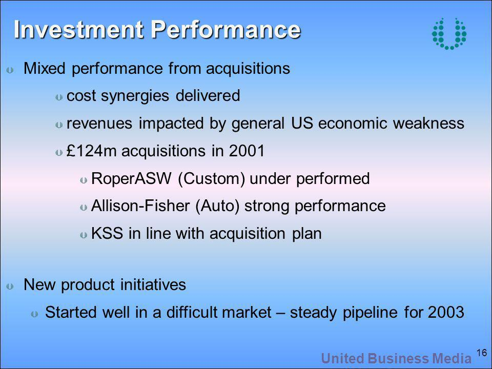 United Business Media 16 Investment Performance Mixed performance from acquisitions cost synergies delivered revenues impacted by general US economic