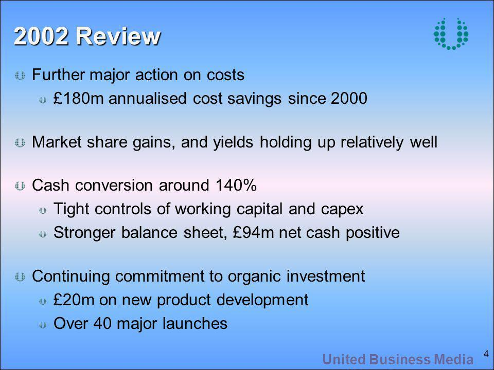 United Business Media 4 2002 Review Further major action on costs £180m annualised cost savings since 2000 Market share gains, and yields holding up r