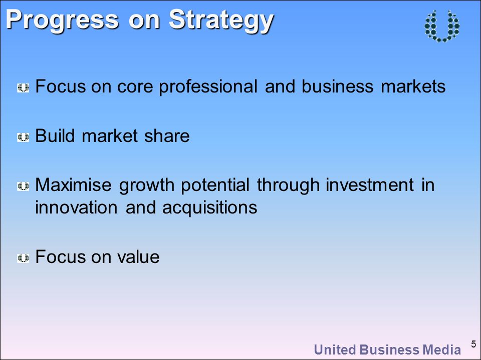 United Business Media 36 United Business Media United Business Media Strategic Priorities Competitive and effective cost base Market share gains, aiming for leadership Build market research and information revenues Cautiously acquire companies with good strategic fit Invest in innovation build on sector strengths Develop insight and evaluation products
