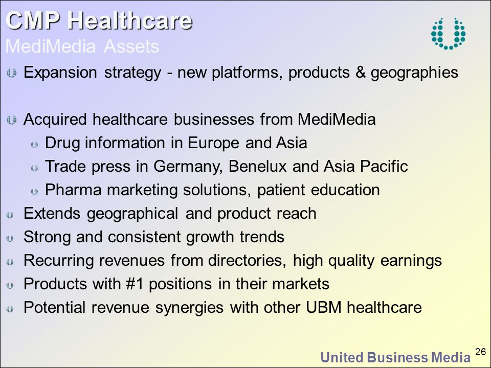 United Business Media 26 Expansion strategy - new platforms, products & geographies Acquired healthcare businesses from MediMedia Drug information in