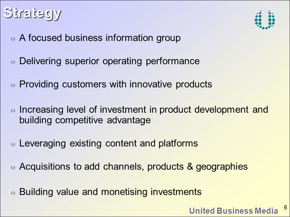 United Business Media 6Strategy A focused business information group Delivering superior operating performance Providing customers with innovative pro