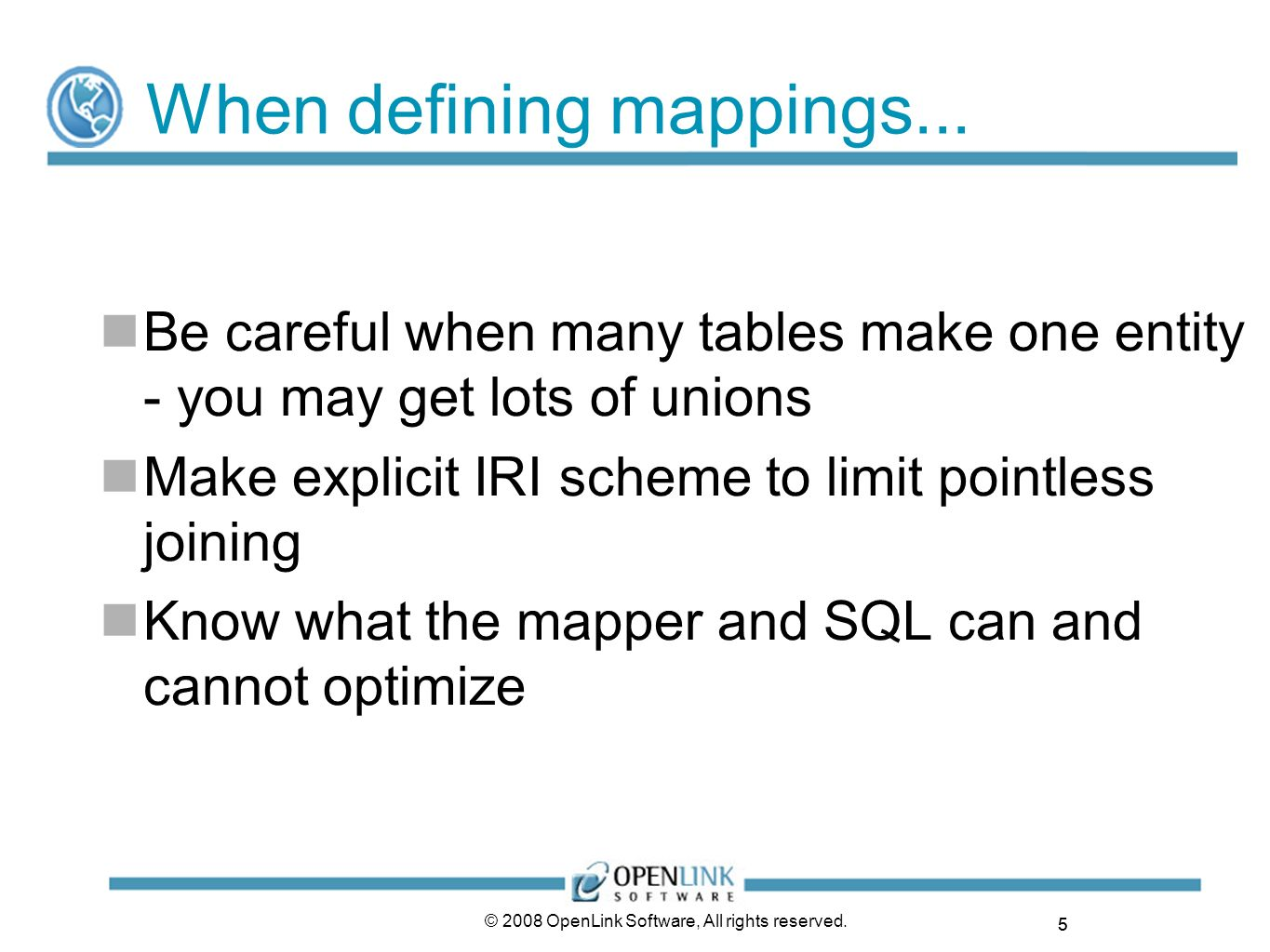 5 © 2008 OpenLink Software, All rights reserved. When defining mappings...