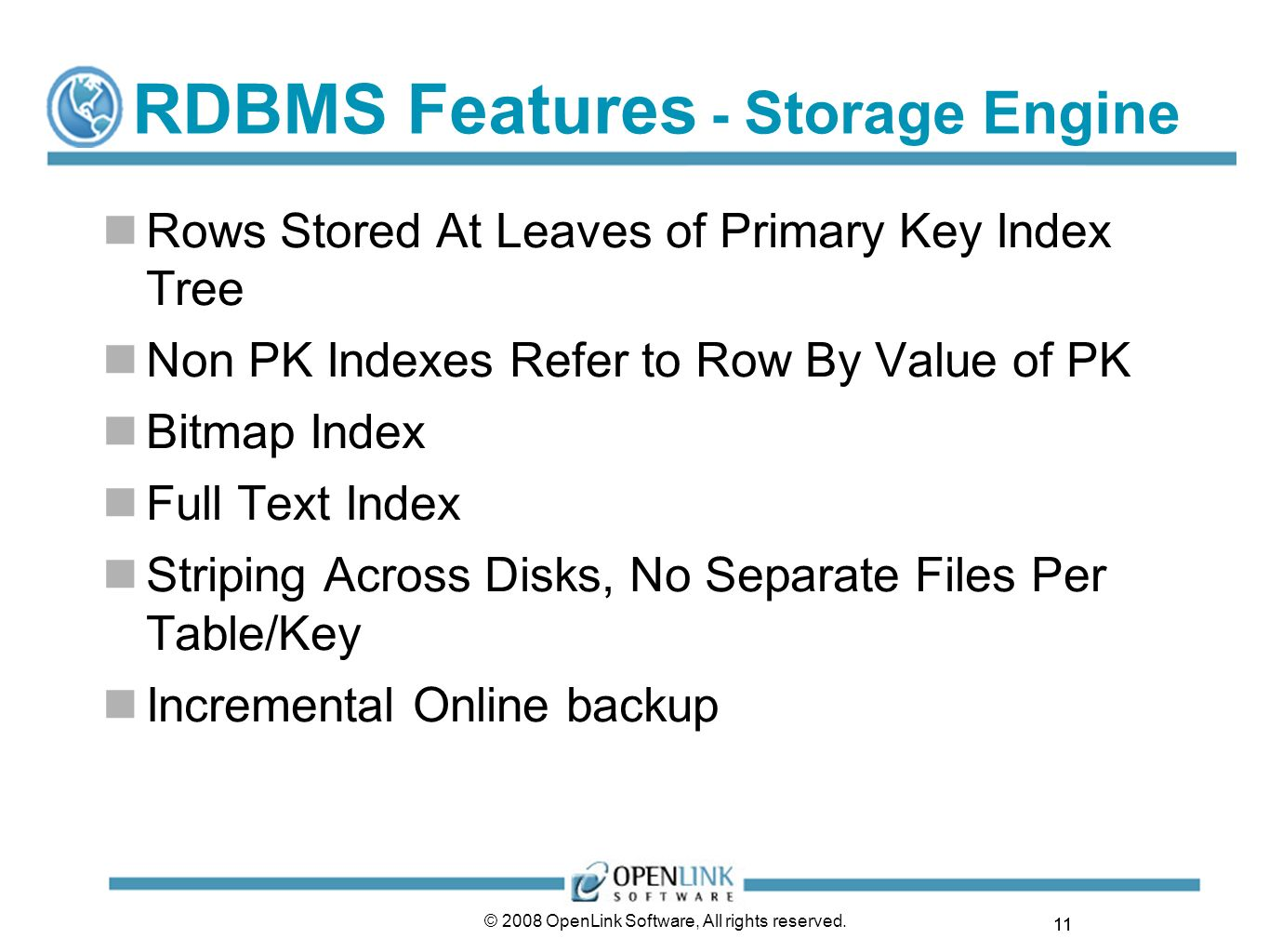 11 © 2008 OpenLink Software, All rights reserved. RDBMS Features - Storage Engine Rows Stored At Leaves of Primary Key Index Tree Non PK Indexes Refer