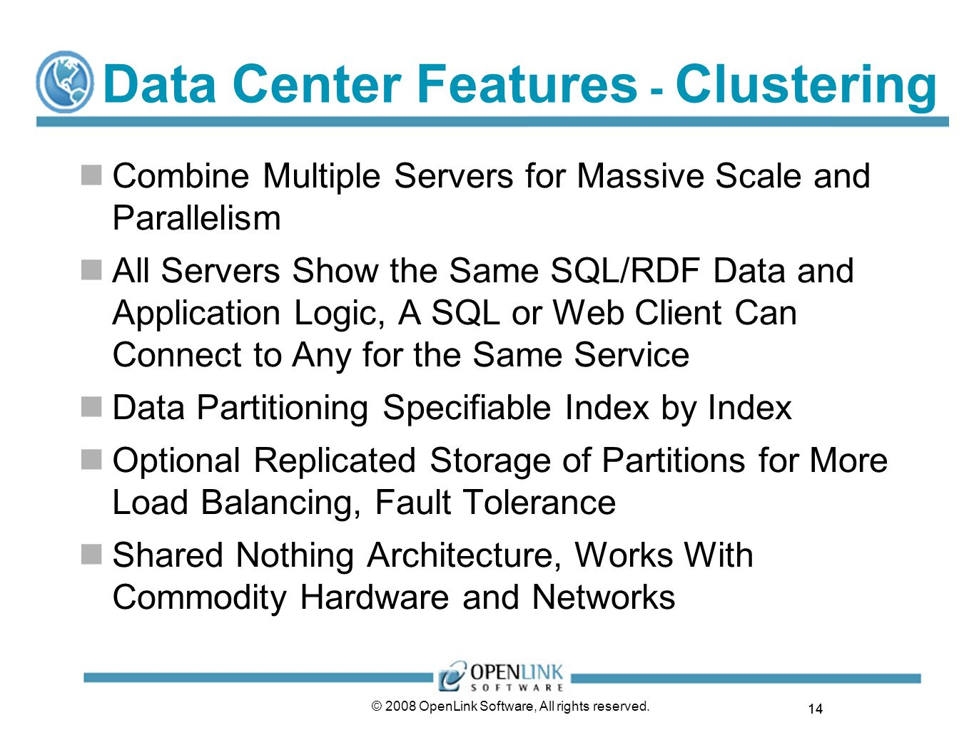 14 © 2008 OpenLink Software, All rights reserved. Data Center Features - Clustering Combine Multiple Servers for Massive Scale and Parallelism All Ser