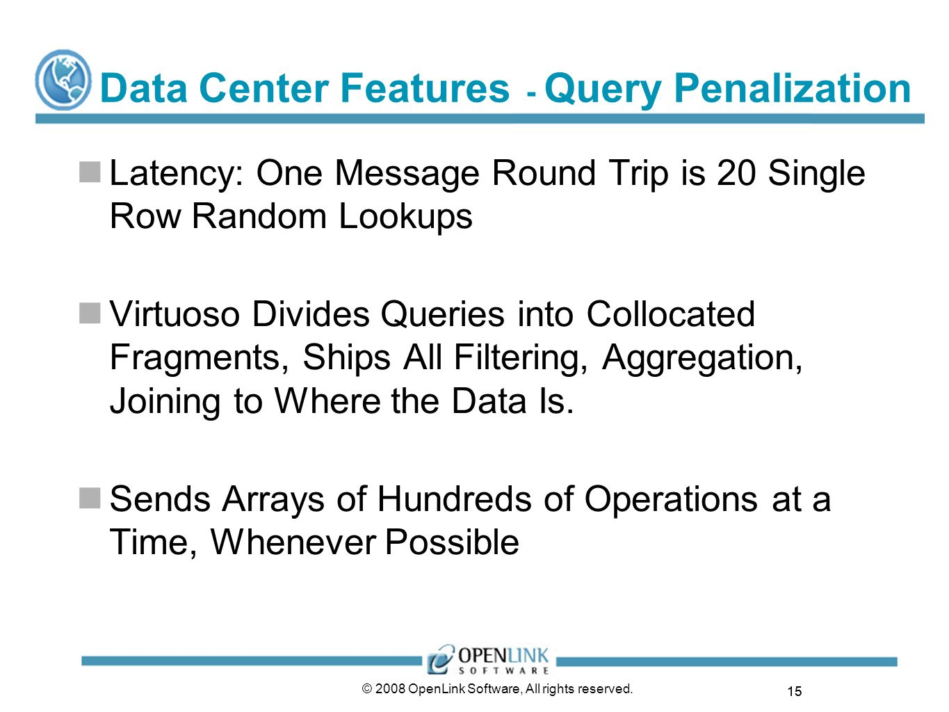 15 © 2008 OpenLink Software, All rights reserved. Data Center Features - Query Penalization Latency: One Message Round Trip is 20 Single Row Random Lo