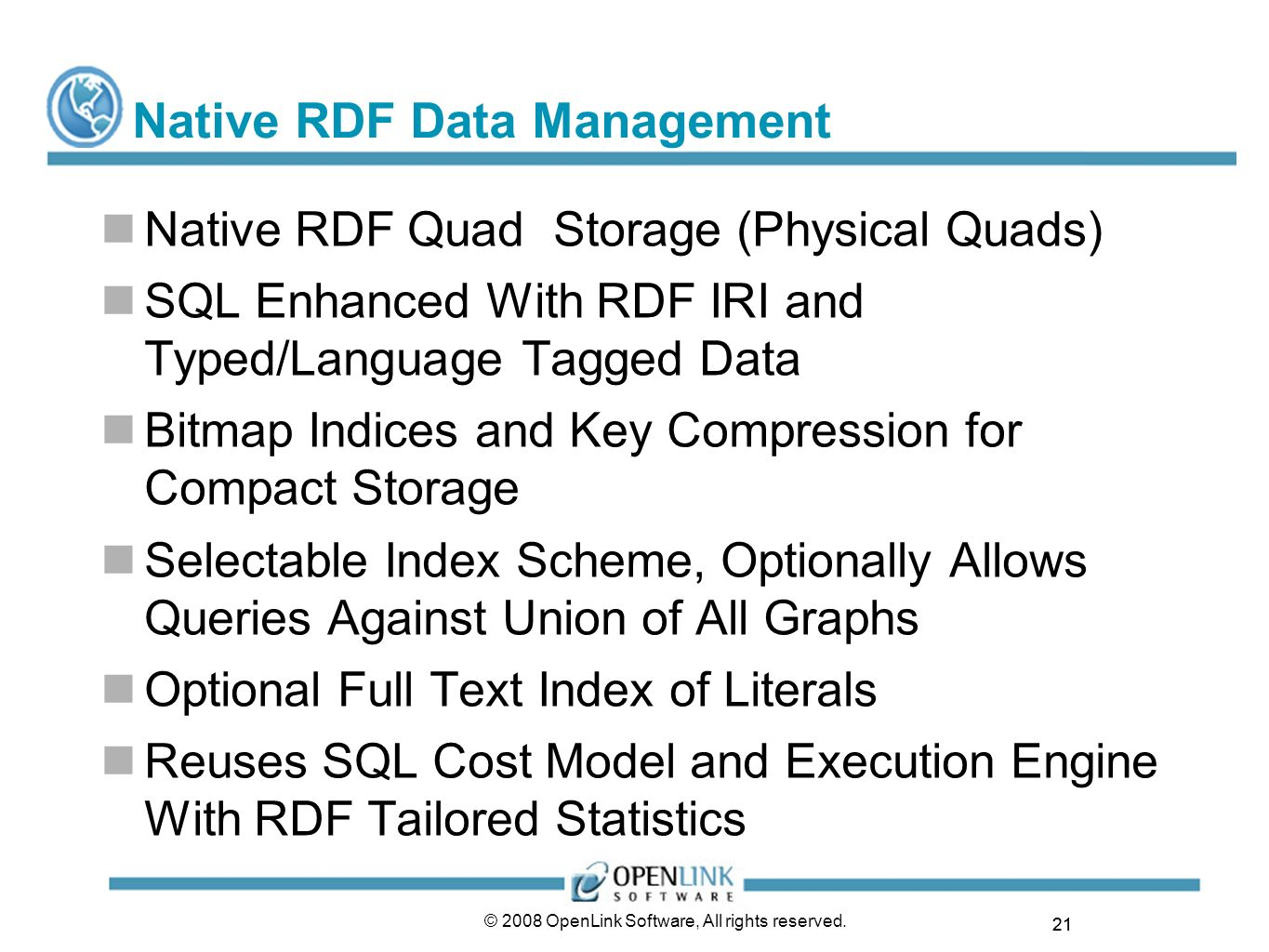 21 © 2008 OpenLink Software, All rights reserved. Native RDF Data Management Native RDF Quad Storage (Physical Quads) SQL Enhanced With RDF IRI and Ty