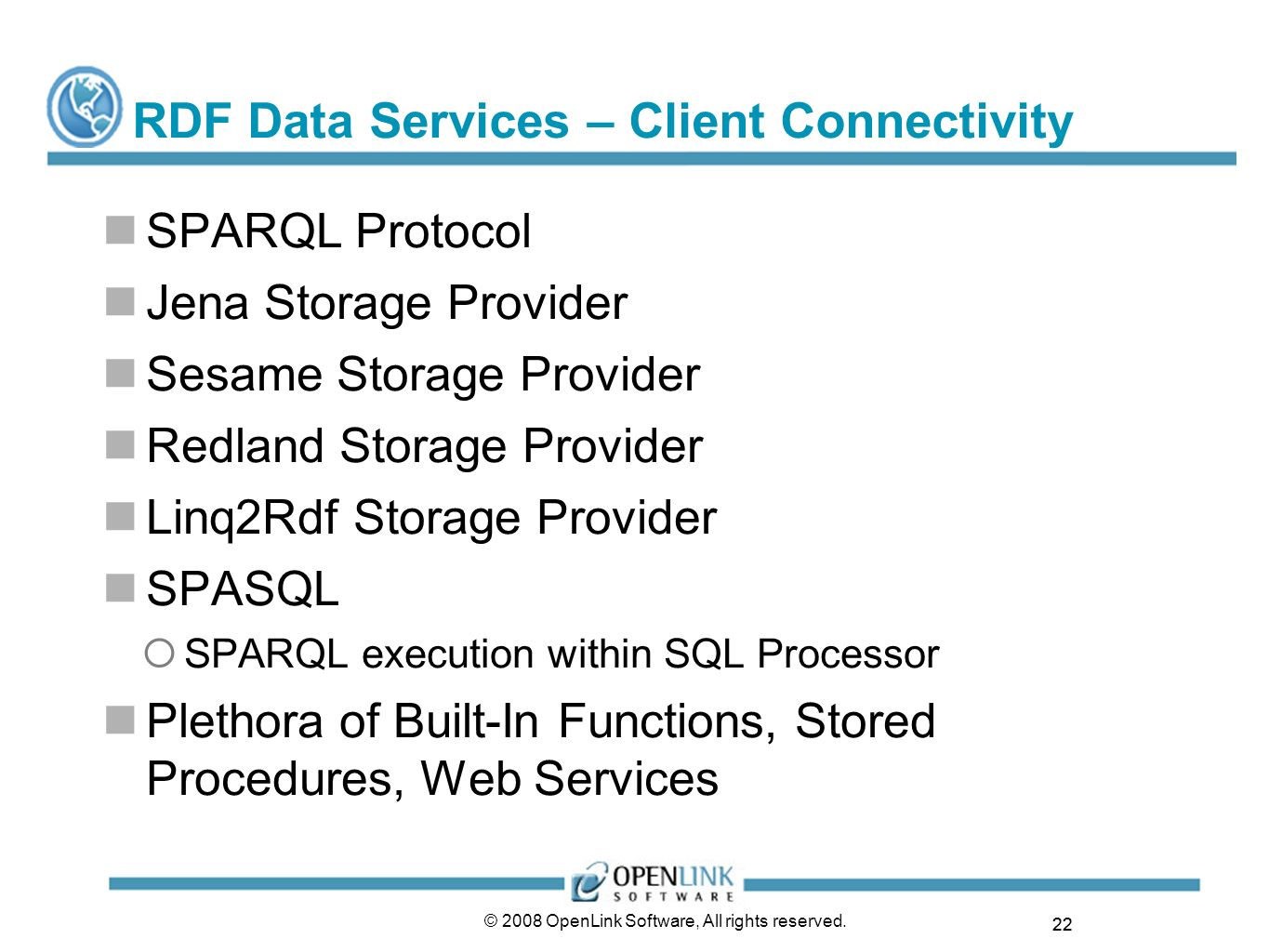 22 © 2008 OpenLink Software, All rights reserved. RDF Data Services – Client Connectivity SPARQL Protocol Jena Storage Provider Sesame Storage Provide