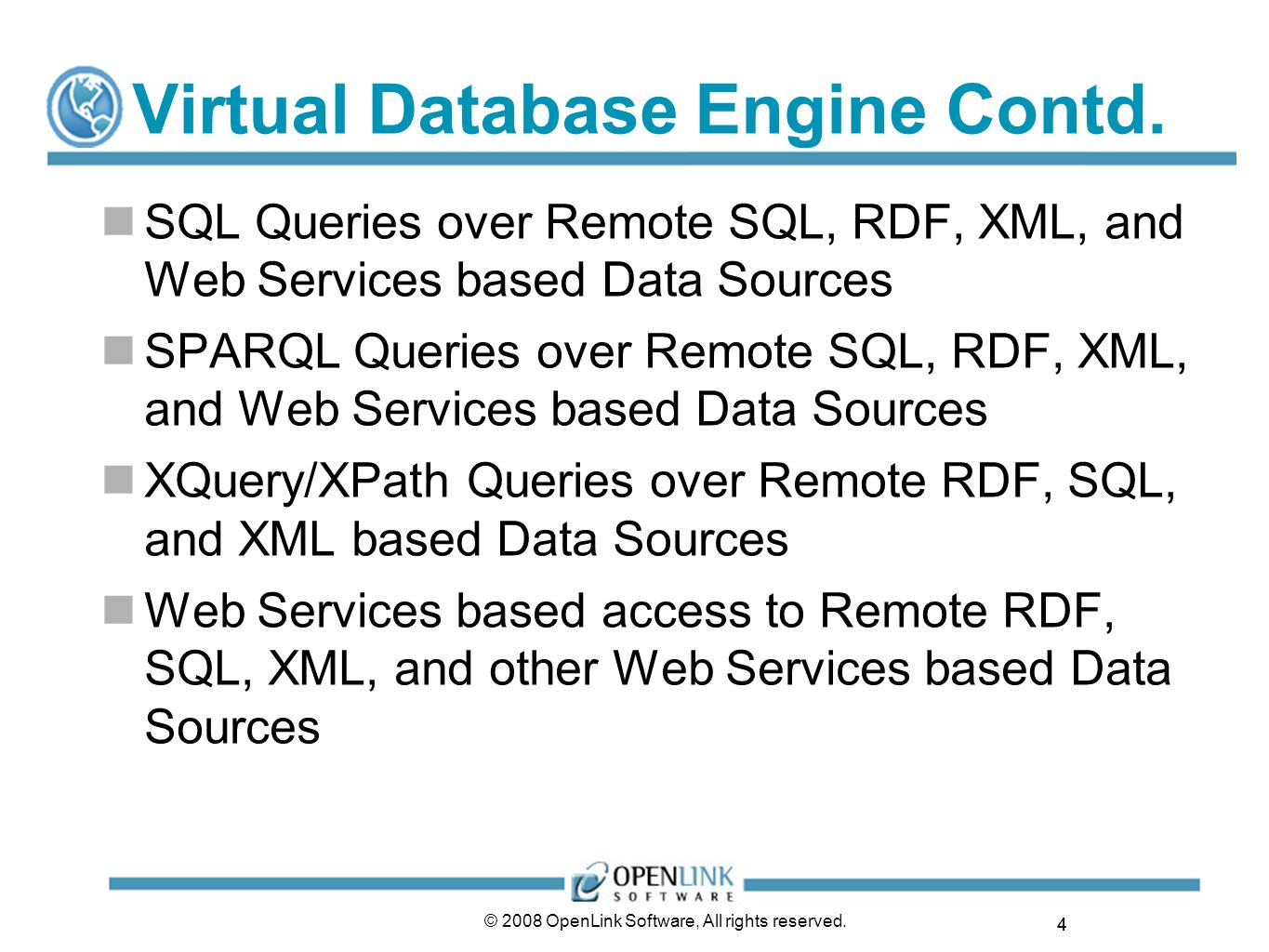 5 © 2008 OpenLink Software, All rights reserved.Virtual Database Engine Contd.