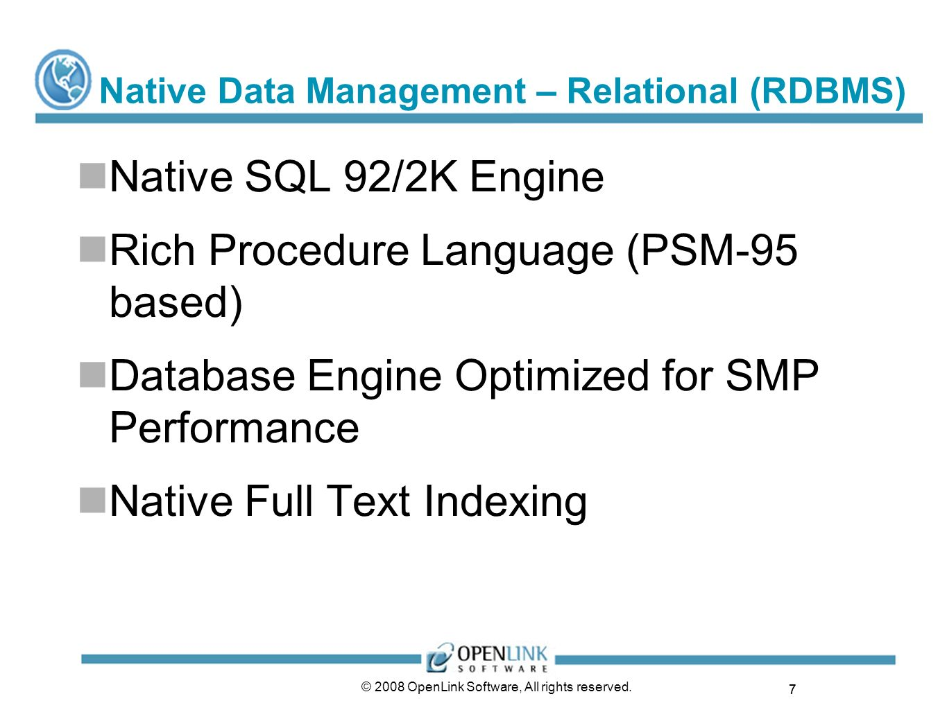 7 © 2008 OpenLink Software, All rights reserved. Native Data Management – Relational (RDBMS) Native SQL 92/2K Engine Rich Procedure Language (PSM-95 b