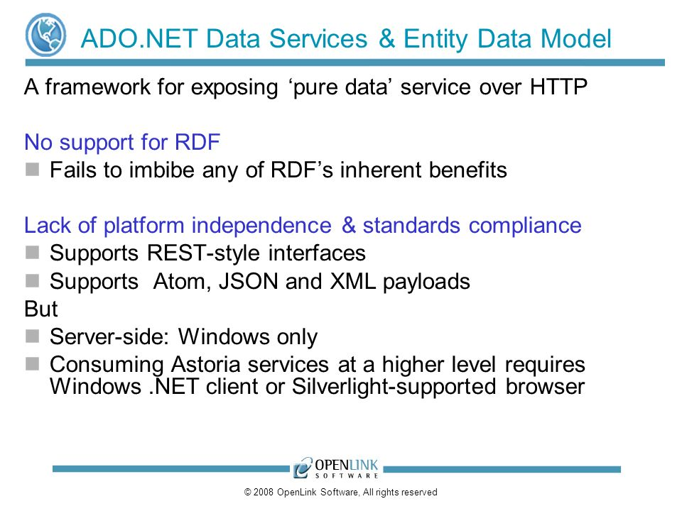 © 2008 OpenLink Software, All rights reserved ADO.NET Data Services & Entity Data Model A framework for exposing pure data service over HTTP No suppor