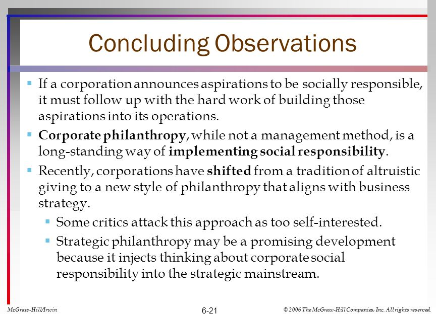 Concluding Observations If a corporation announces aspirations to be socially responsible, it must follow up with the hard work of building those aspirations into its operations.