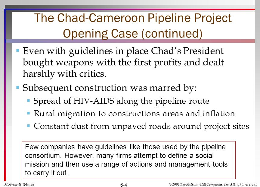 The Chad-Cameroon Pipeline Project Opening Case (continued) Even with guidelines in place Chads President bought weapons with the first profits and de
