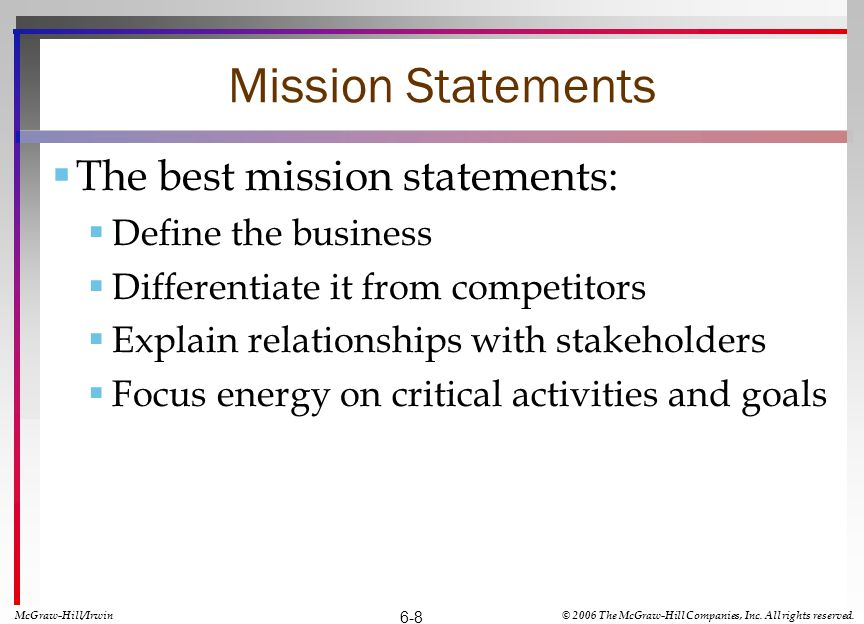 Mission Statements The best mission statements: Define the business Differentiate it from competitors Explain relationships with stakeholders Focus en