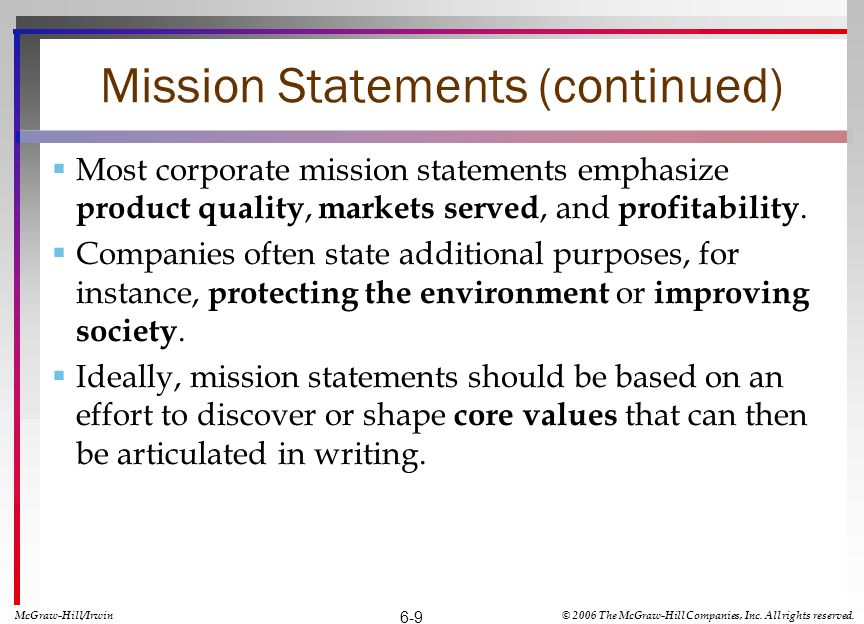 Mission Statements (continued) Most corporate mission statements emphasize product quality, markets served, and profitability. Companies often state a