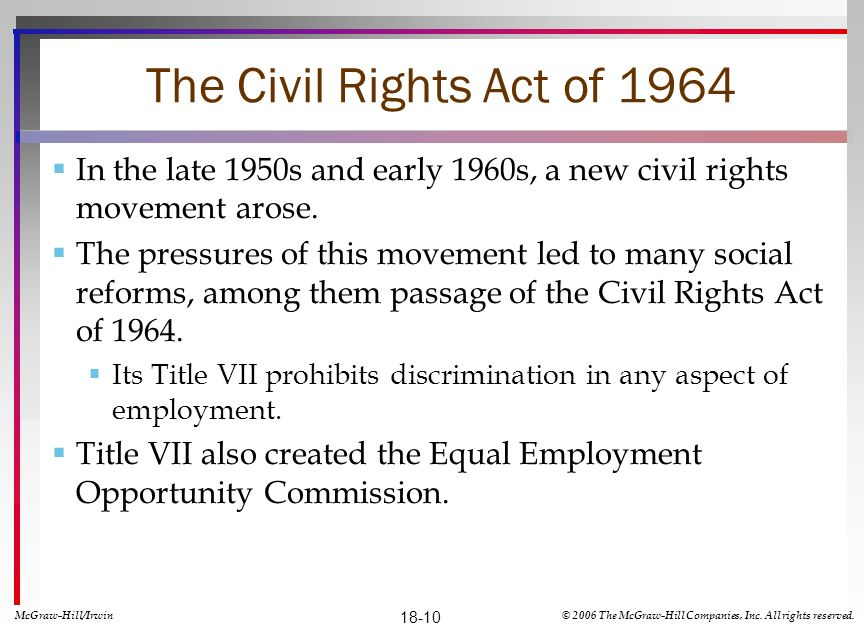 The Civil Rights Act of 1964 In the late 1950s and early 1960s, a new civil rights movement arose. The pressures of this movement led to many social r