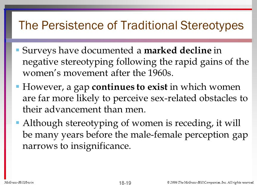 The Persistence of Traditional Stereotypes Surveys have documented a marked decline in negative stereotyping following the rapid gains of the womens m