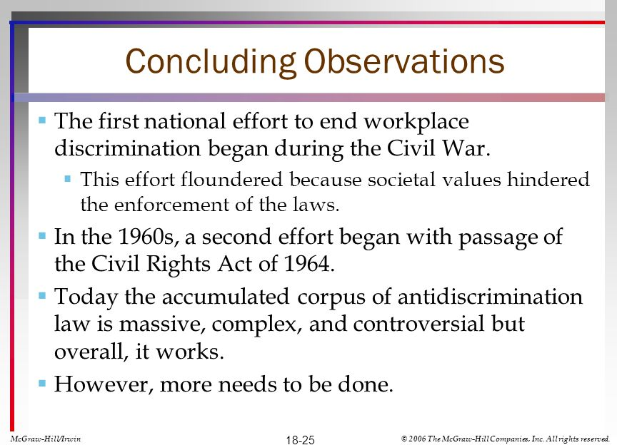Concluding Observations The first national effort to end workplace discrimination began during the Civil War. This effort floundered because societal
