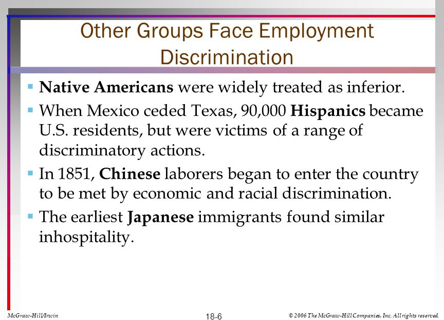 Other Groups Face Employment Discrimination Native Americans were widely treated as inferior. When Mexico ceded Texas, 90,000 Hispanics became U.S. re