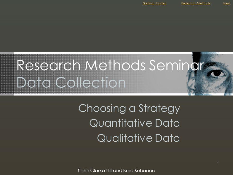 Colin Clarke-Hill and Ismo Kuhanen 1 Research Methods Seminar Data Collection Choosing a Strategy Quantitative Data Qualitative Data Getting StartedNe