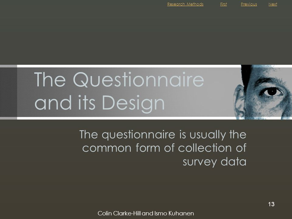 Colin Clarke-Hill and Ismo Kuhanen 13 The Questionnaire and its Design The questionnaire is usually the common form of collection of survey data NextP