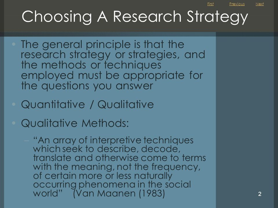 First 2 Choosing A Research Strategy The general principle is that the research strategy or strategies, and the methods or techniques employed must be