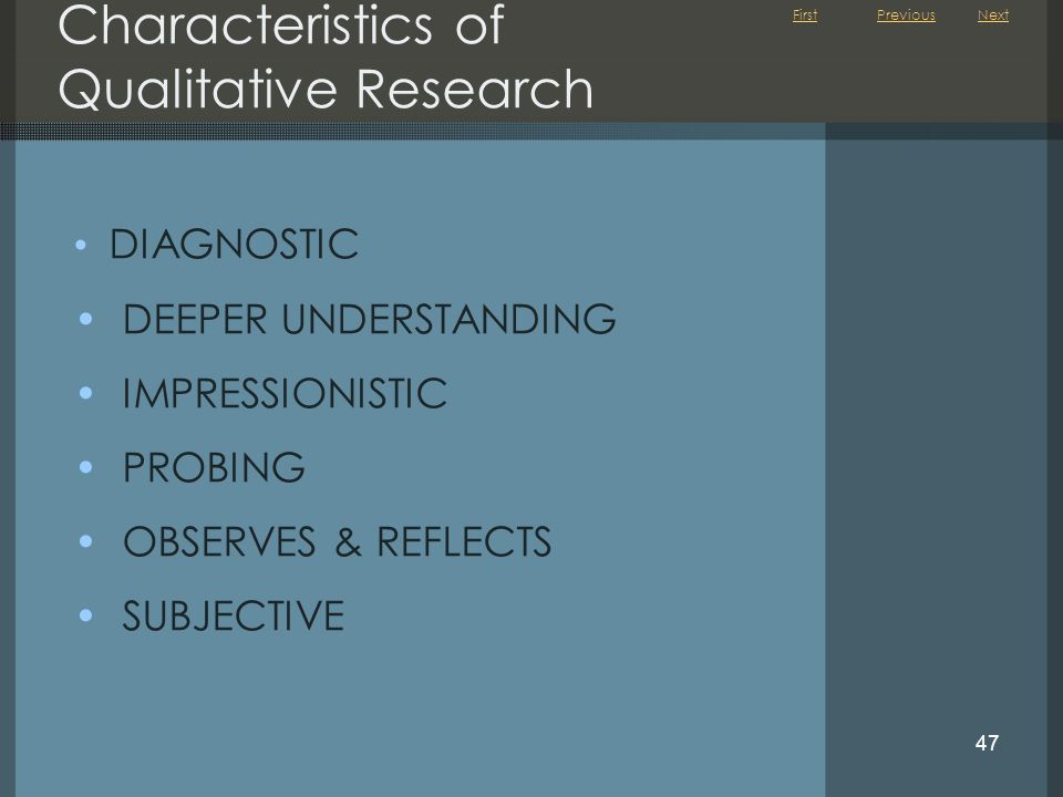 First 47 Characteristics of Qualitative Research DIAGNOSTIC DEEPER UNDERSTANDING IMPRESSIONISTIC PROBING OBSERVES & REFLECTS SUBJECTIVE NextPrevious