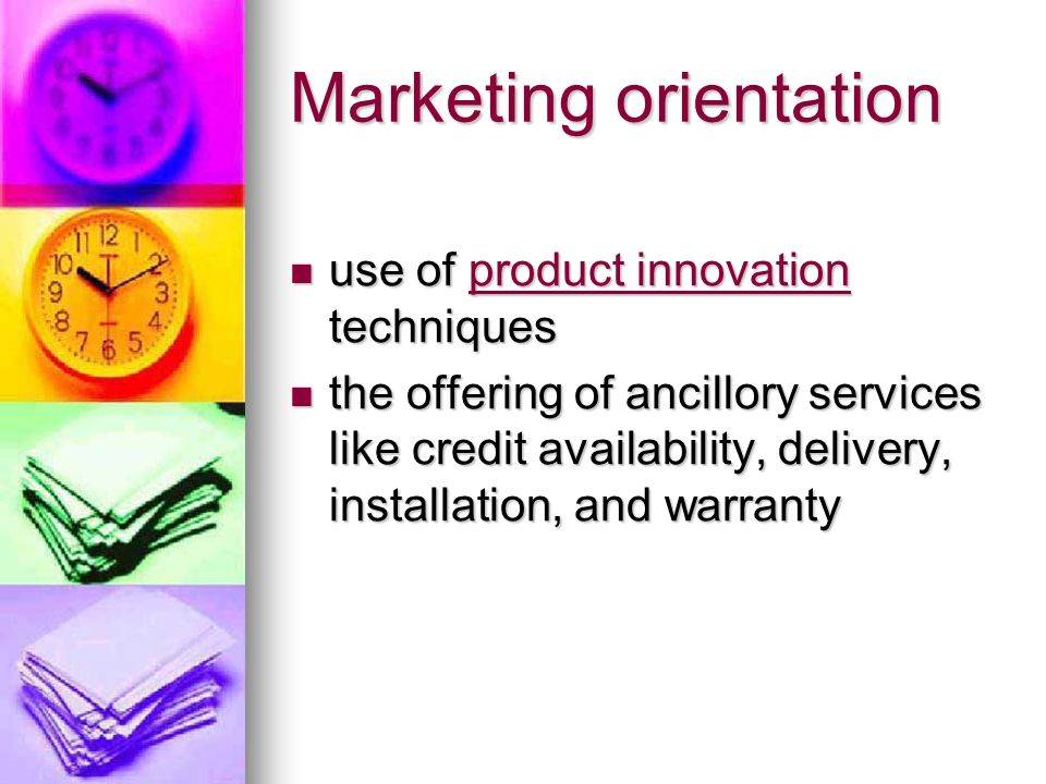Marketing orientation use of product innovation techniques use of product innovation techniquesproduct innovationproduct innovation the offering of ancillory services like credit availability, delivery, installation, and warranty the offering of ancillory services like credit availability, delivery, installation, and warranty
