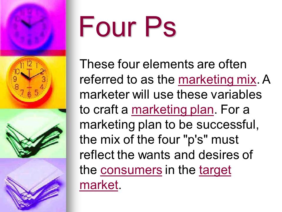 Four Ps These four elements are often referred to as the marketing mix.